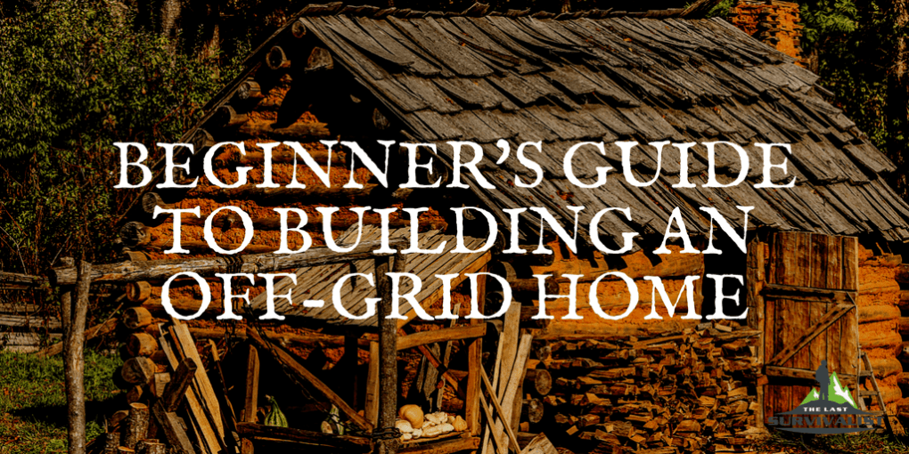 Beginner's Guide to Building an Off-Grid Home