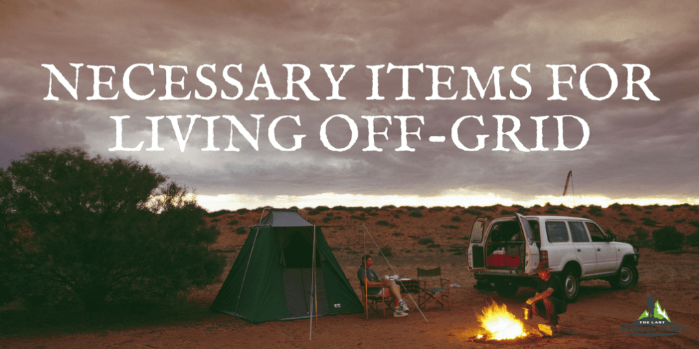 Necessary Items for Living Off-Grid